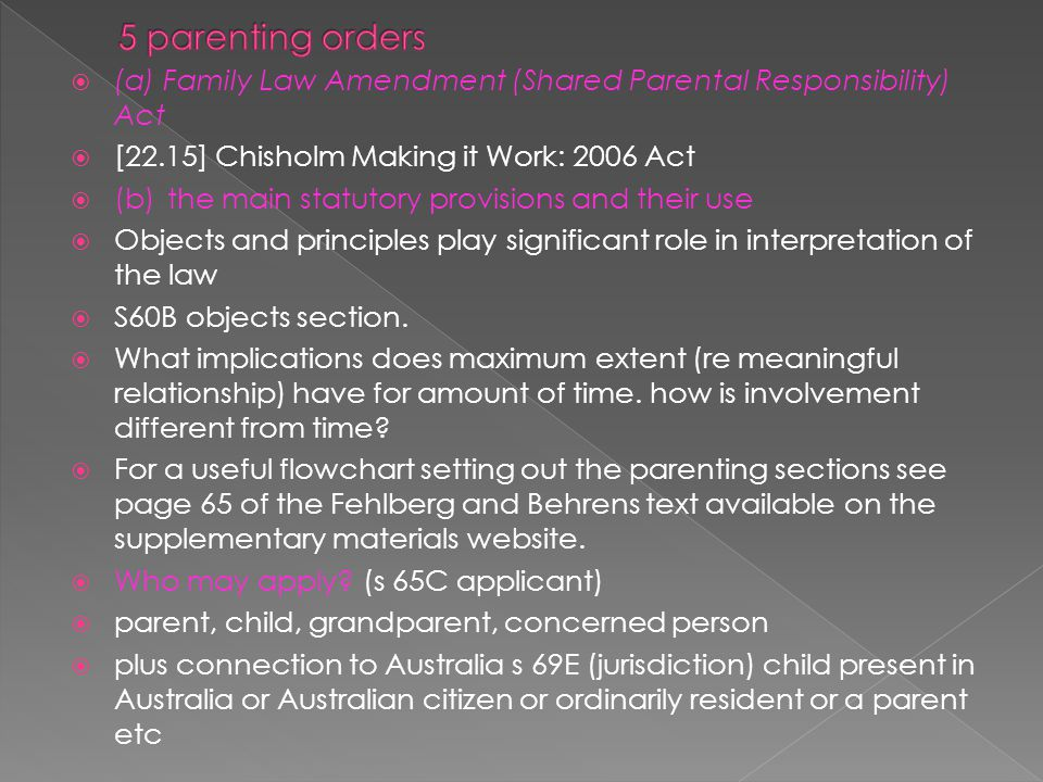 5 parenting orders (a) Family Law Amendment (Shared Parental Responsibility) Act. [22.15] Chisholm Making it Work: 2006 Act.